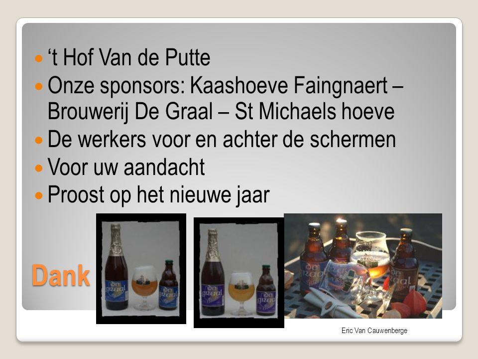 't Hof Van de Putte Onze sponsors: Kaashoeve Faingnaert – Brouwerij De Graal – St Michaels hoeve. De werkers voor en achter de schermen.