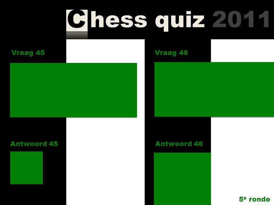 Vraag 45 Vraag 46. Wie gaf in het Eemland toernooi in een partij op exact dezelfde manier en op hetzelfde veld 2x een toren weg