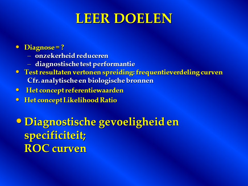 LEER DOELEN Diagnostische gevoeligheid en specificiteit; ROC curven