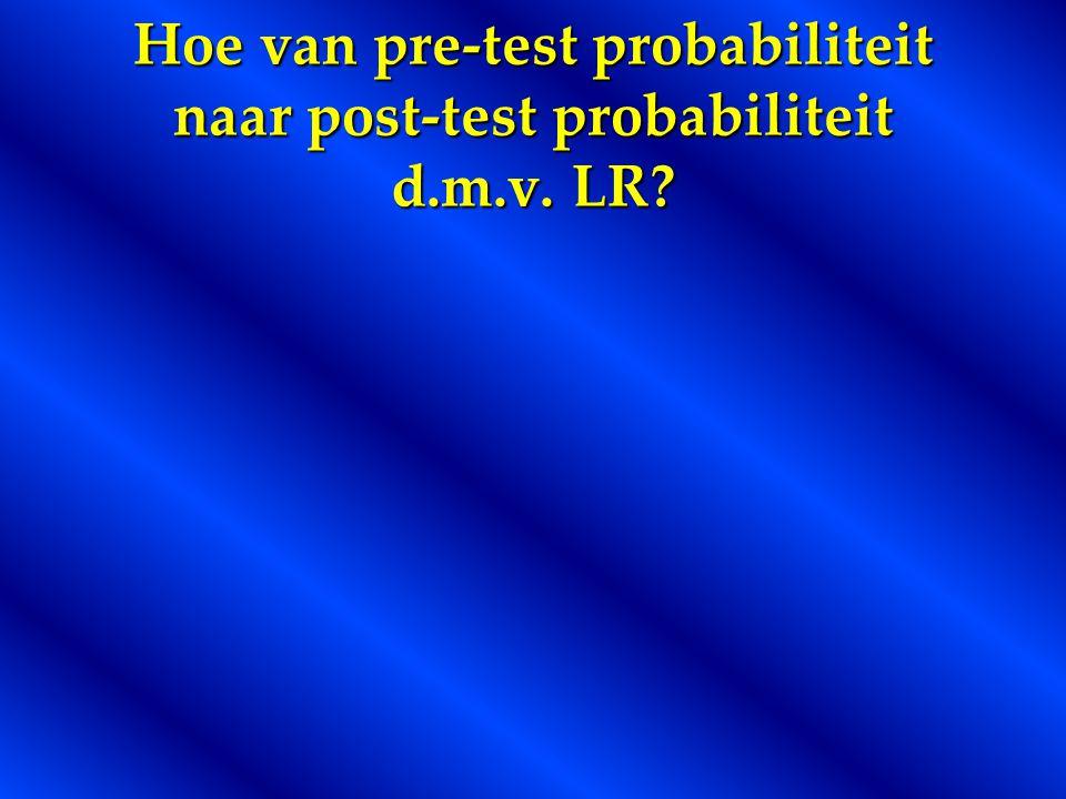 Hoe van pre-test probabiliteit naar post-test probabiliteit d.m.v. LR