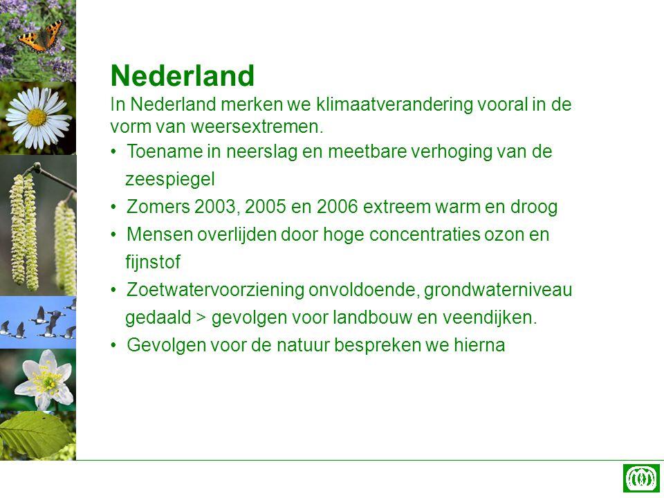 Nederland In Nederland merken we klimaatverandering vooral in de vorm van weersextremen. Toename in neerslag en meetbare verhoging van de.