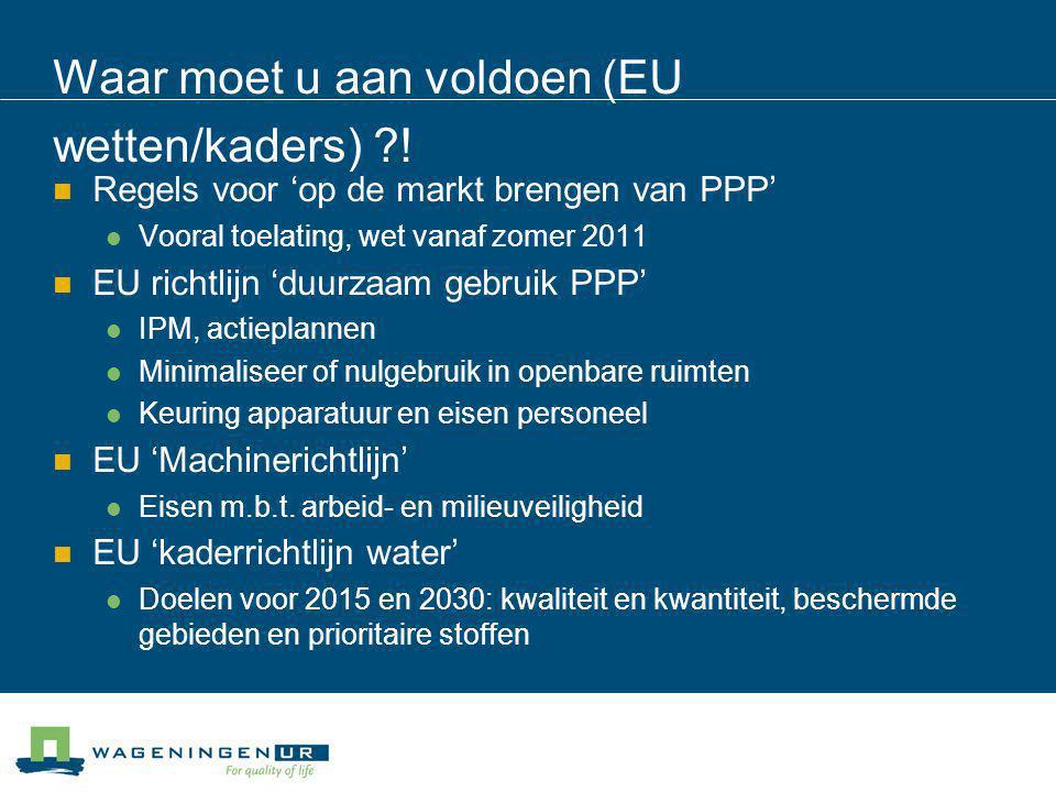 Waar moet u aan voldoen (EU wetten/kaders) !