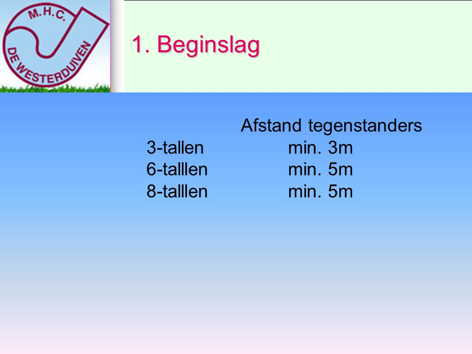 1. Beginslag 6-talllen min. 5m 8-talllen min. 5m