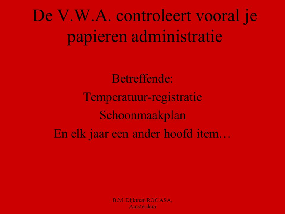 De V.W.A. controleert vooral je papieren administratie