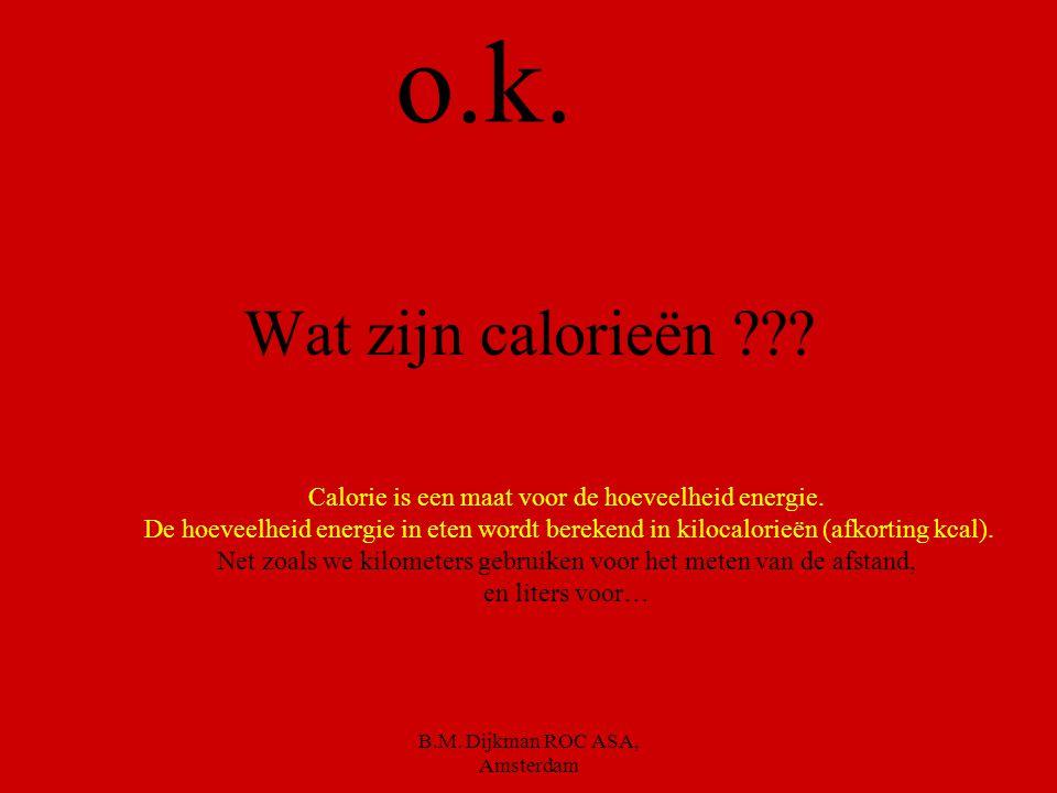 o.k. Wat zijn calorieën Calorie is een maat voor de hoeveelheid energie.