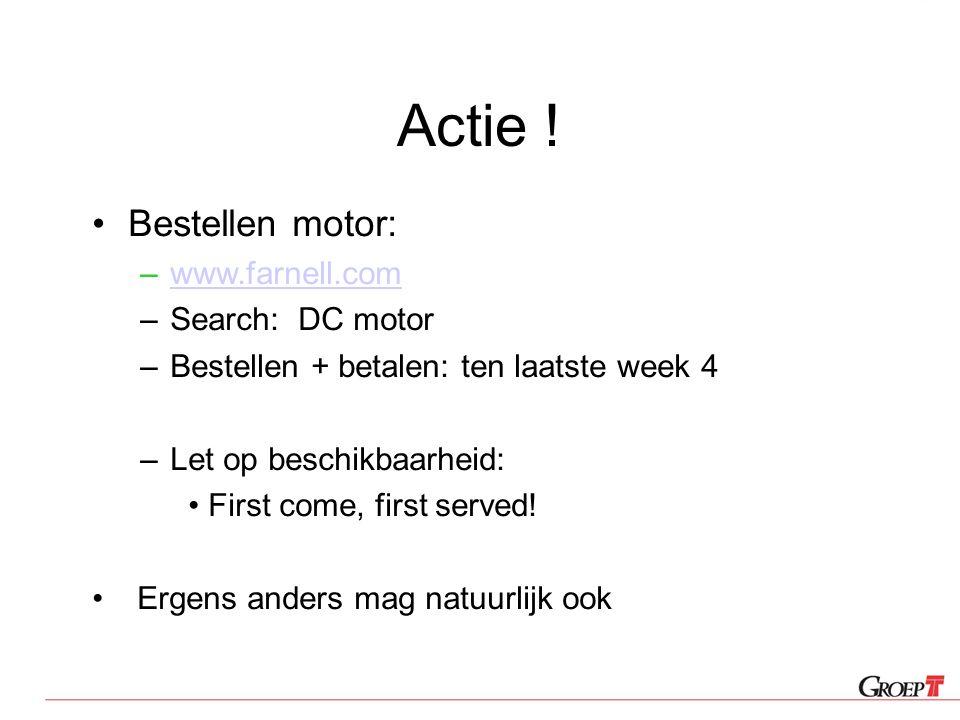 Actie ! Bestellen motor: www.farnell.com Search: DC motor
