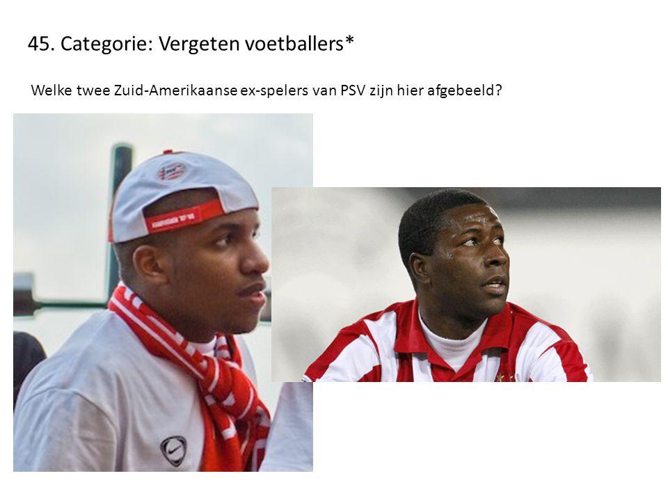 45. Categorie: Vergeten voetballers*