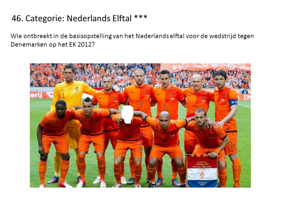 46. Categorie: Nederlands Elftal ***