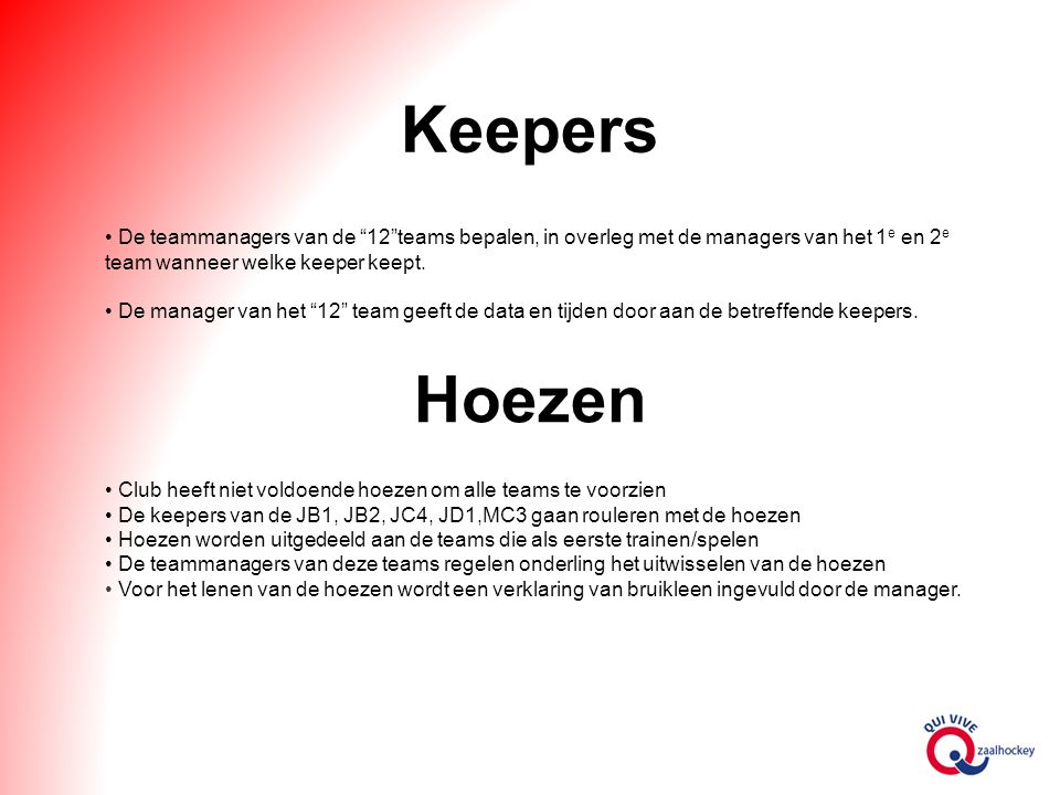 Keepers De teammanagers van de 12 teams bepalen, in overleg met de managers van het 1e en 2e team wanneer welke keeper keept.