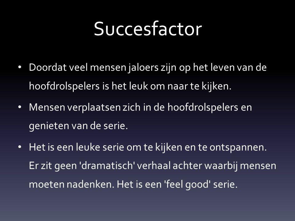 Succesfactor Doordat veel mensen jaloers zijn op het leven van de hoofdrolspelers is het leuk om naar te kijken.