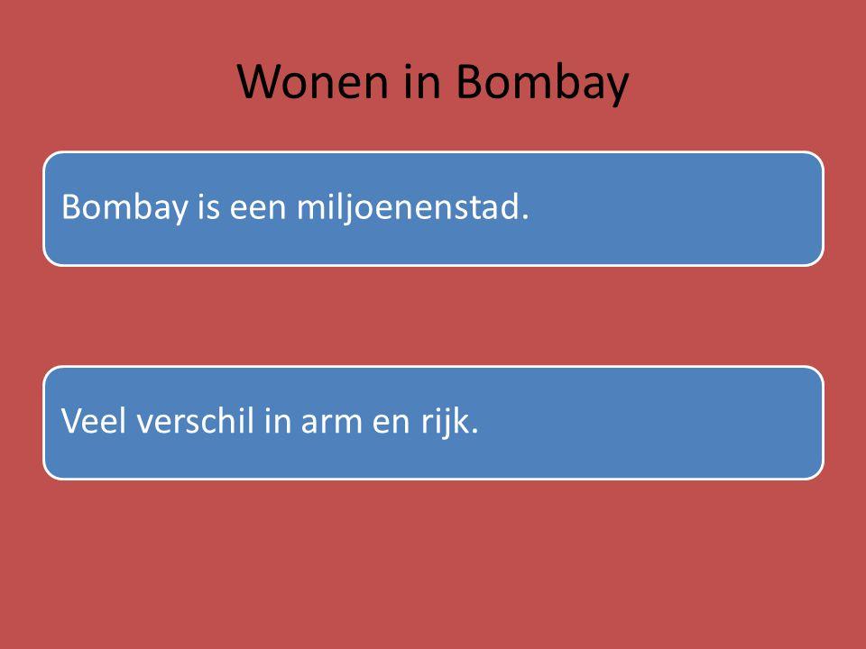 Wonen in Bombay Bombay is een miljoenenstad.