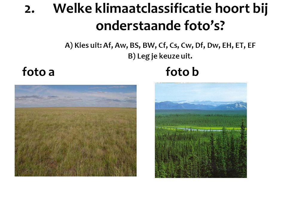 2. Welke klimaatclassificatie hoort bij. onderstaande foto's