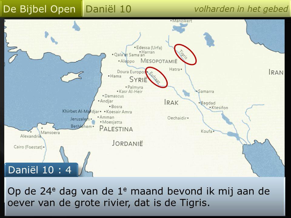 De Bijbel Open Daniël 10 Daniël 10 : 4