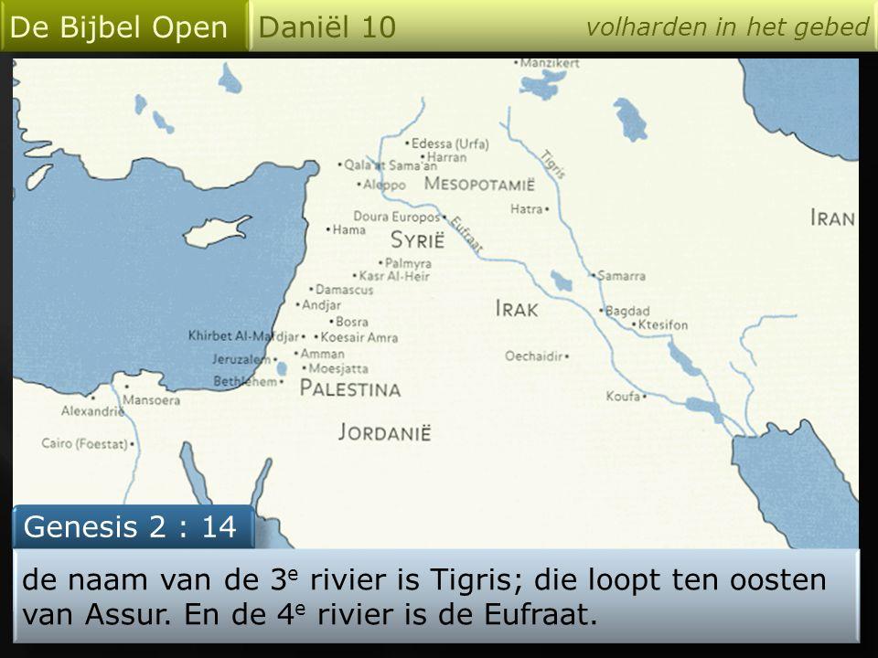 De Bijbel Open Daniël 10 Genesis 2 : 14
