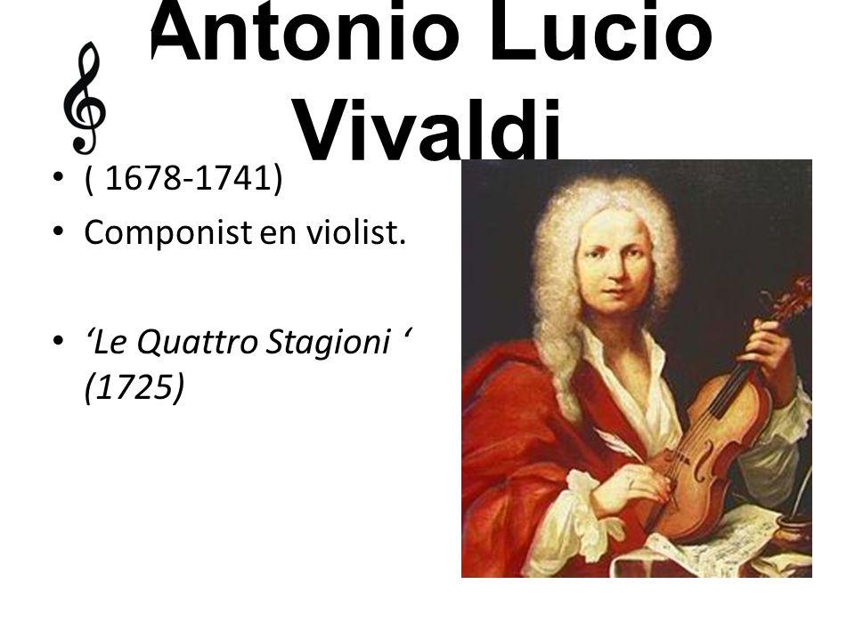 Antonio Lucio Vivaldi ( 1678-1741) Componist en violist.