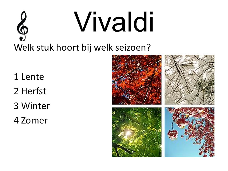 Vivaldi Welk stuk hoort bij welk seizoen 1 Lente 2 Herfst 3 Winter 4 Zomer