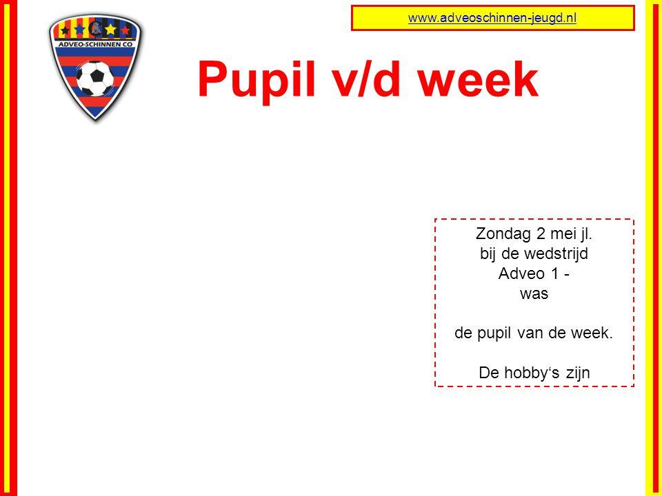 Pupil v/d week Zondag 2 mei jl. bij de wedstrijd Adveo 1 - was