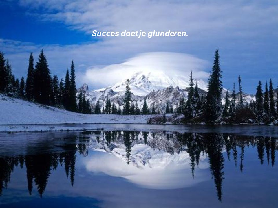 Succes doet je glunderen.