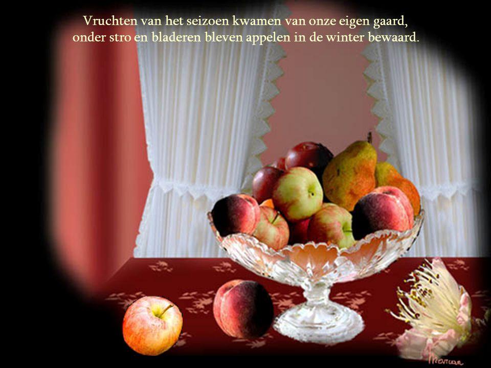 Vruchten van het seizoen kwamen van onze eigen gaard,