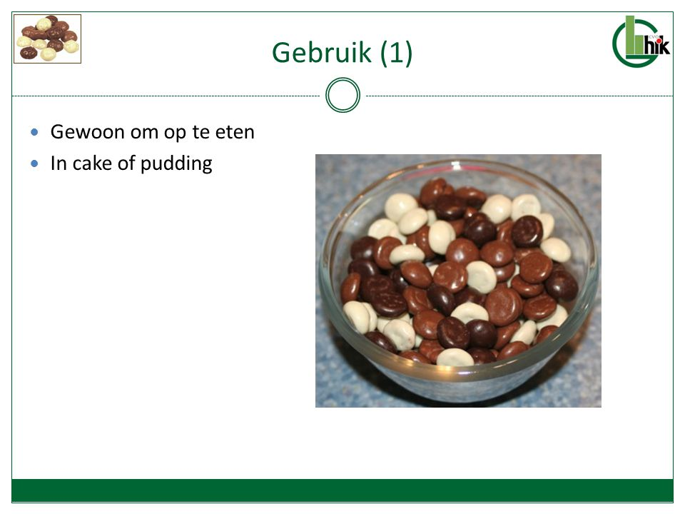 Gebruik (1) Gewoon om op te eten In cake of pudding
