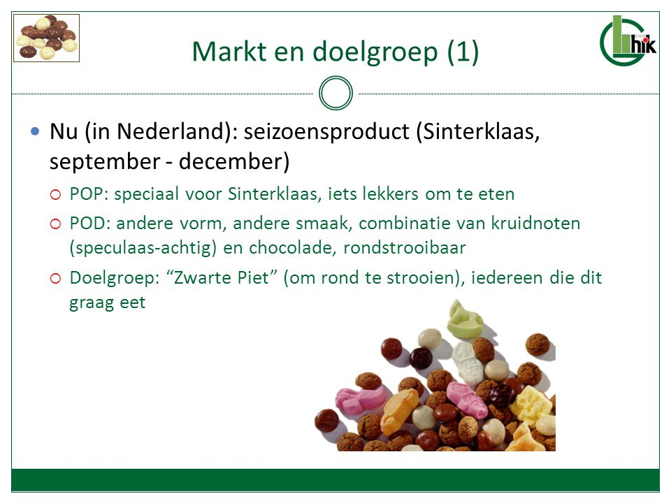 Markt en doelgroep (1) Nu (in Nederland): seizoensproduct (Sinterklaas, september - december)