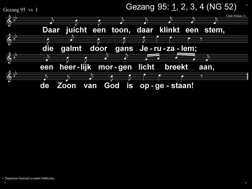. Gezang 95: 1, 2, 3, 4 (NG 52) . .