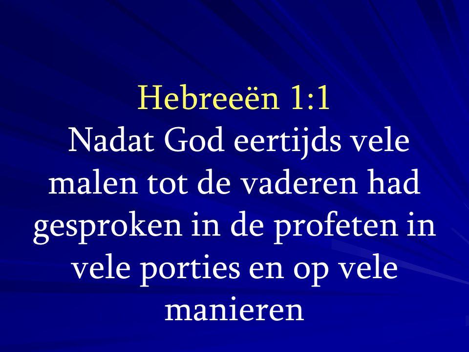 Hebreeën 1:1 Nadat God eertijds vele malen tot de vaderen had gesproken in de profeten in vele porties en op vele manieren.