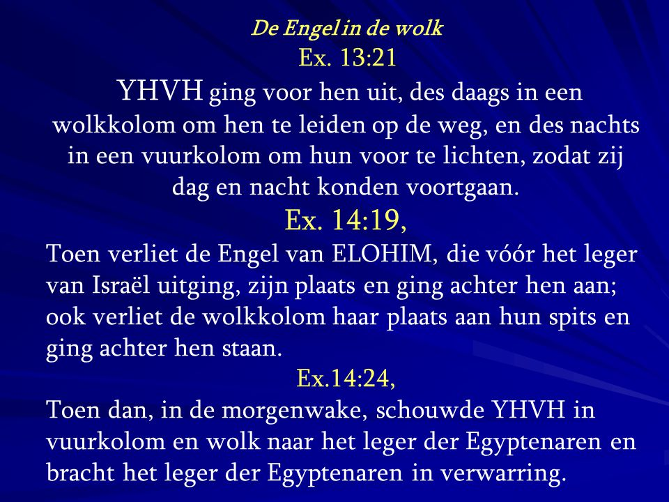 De Engel in de wolk Ex. 13:21.