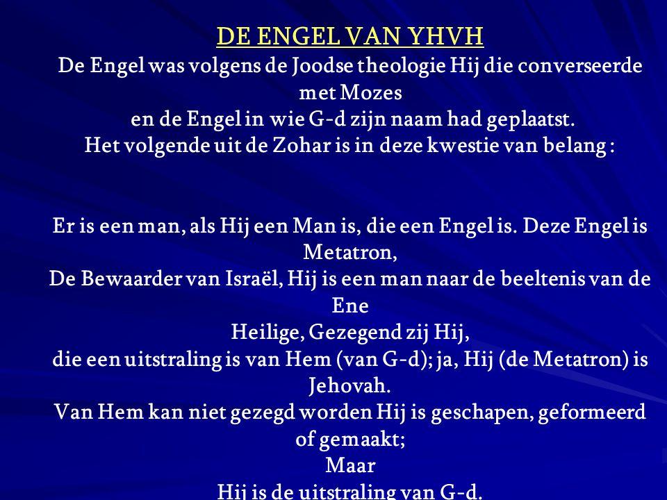 DE ENGEL VAN YHVH De Engel was volgens de Joodse theologie Hij die converseerde. met Mozes. en de Engel in wie G-d zijn naam had geplaatst.