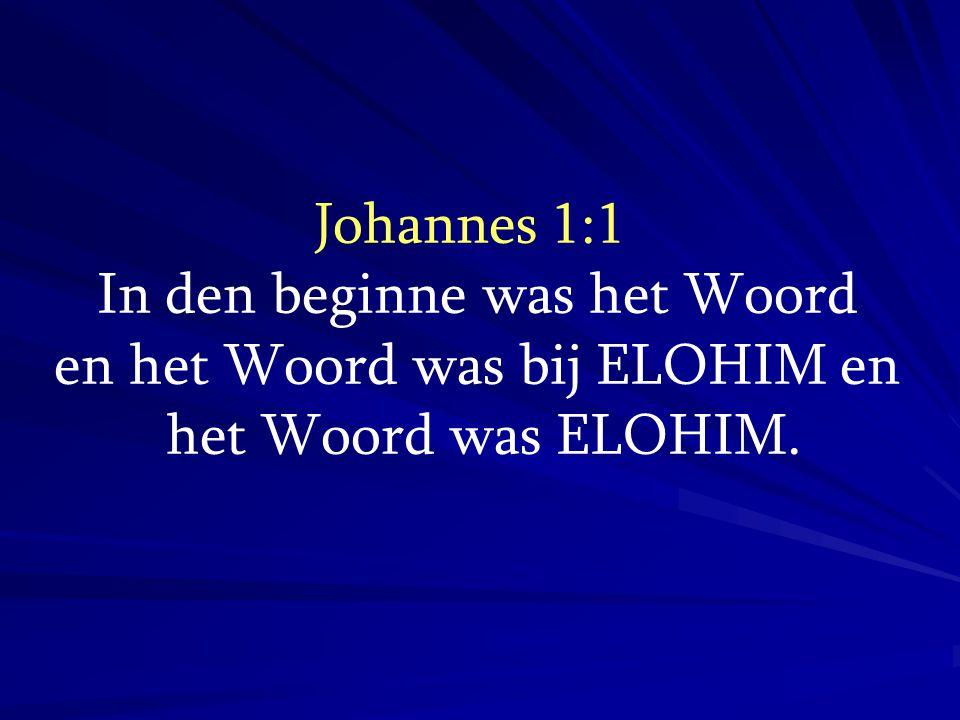 In den beginne was het Woord en het Woord was bij ELOHIM en