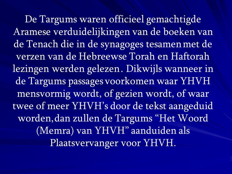 De Targums waren officieel gemachtigde Aramese verduidelijkingen van de boeken van de Tenach die in de synagoges tesamen met de verzen van de Hebreewse Torah en Haftorah lezingen werden gelezen .