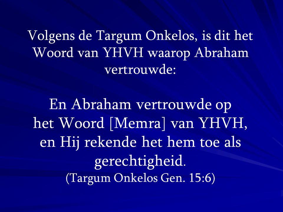 Volgens de Targum Onkelos, is dit het Woord van YHVH waarop Abraham vertrouwde: