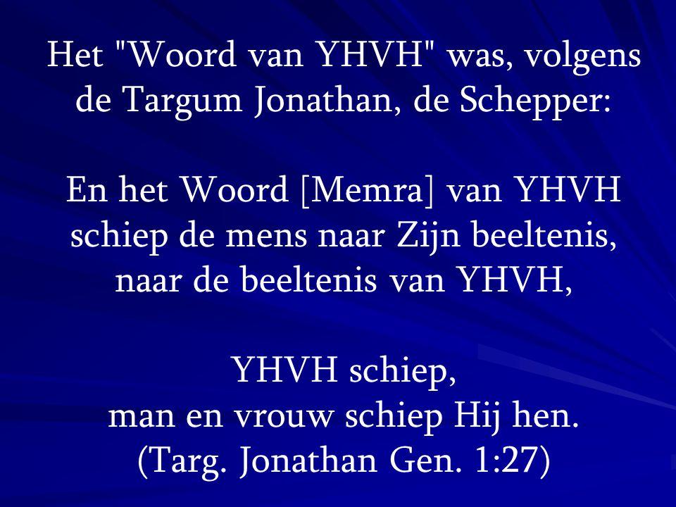 Het Woord van YHVH was, volgens de Targum Jonathan, de Schepper: