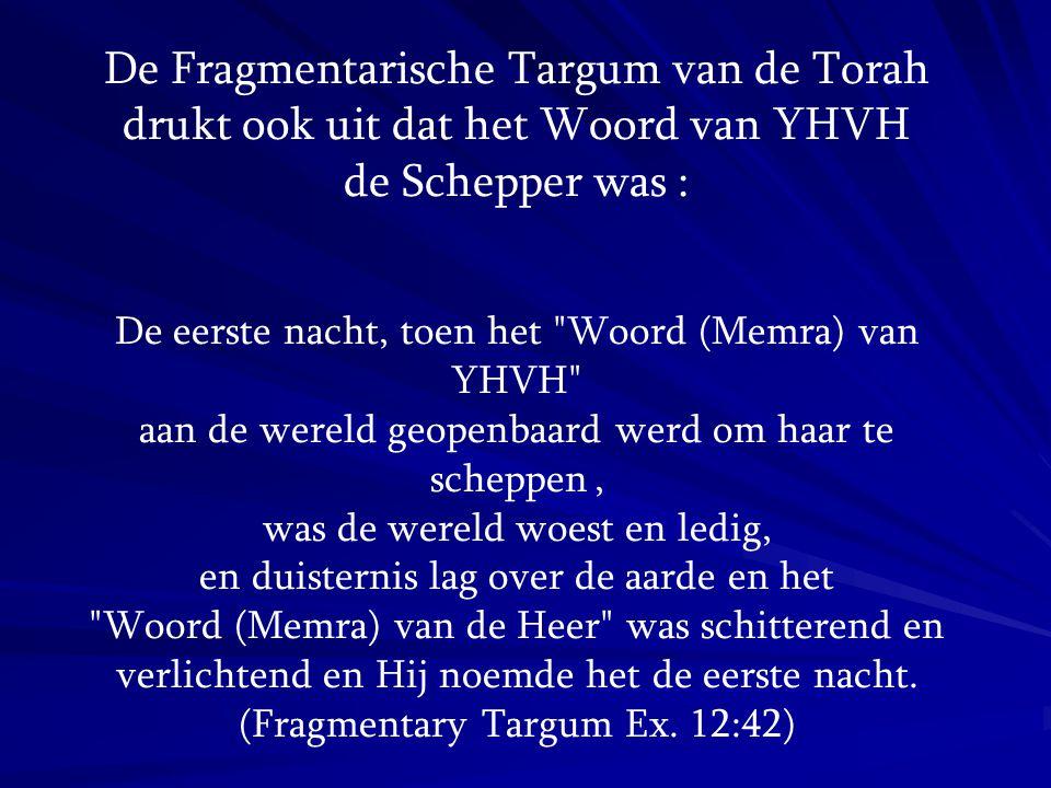 De Fragmentarische Targum van de Torah drukt ook uit dat het Woord van YHVH de Schepper was :