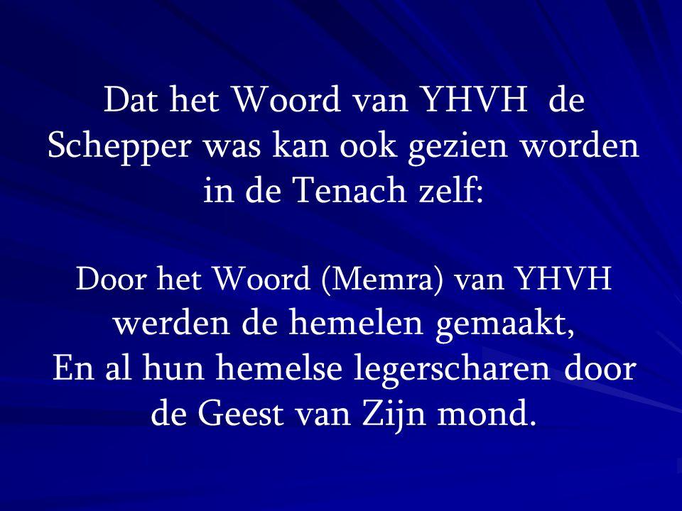 Dat het Woord van YHVH de Schepper was kan ook gezien worden in de Tenach zelf: