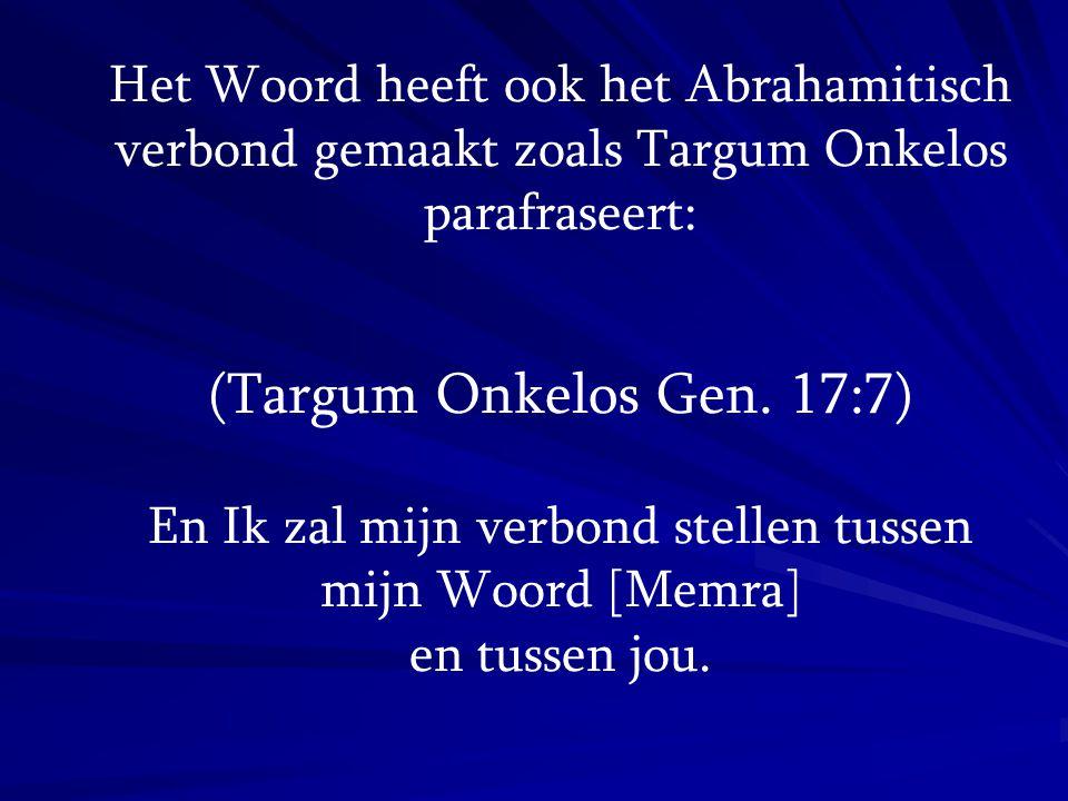 Het Woord heeft ook het Abrahamitisch verbond gemaakt zoals Targum Onkelos parafraseert: