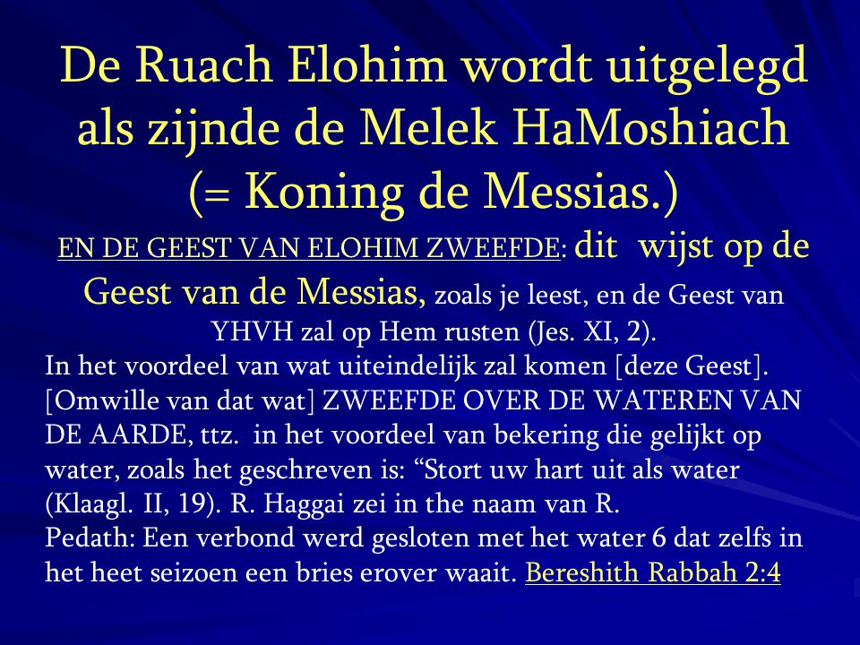 De Ruach Elohim wordt uitgelegd als zijnde de Melek HaMoshiach