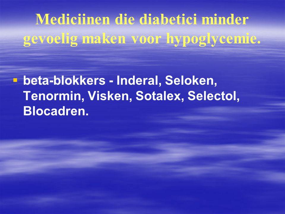 Mediciinen die diabetici minder gevoelig maken voor hypoglycemie.