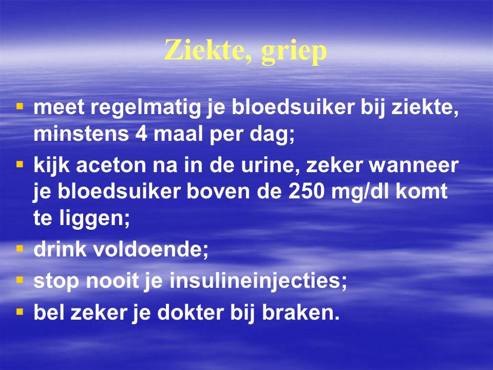 Ziekte, griep meet regelmatig je bloedsuiker bij ziekte, minstens 4 maal per dag;
