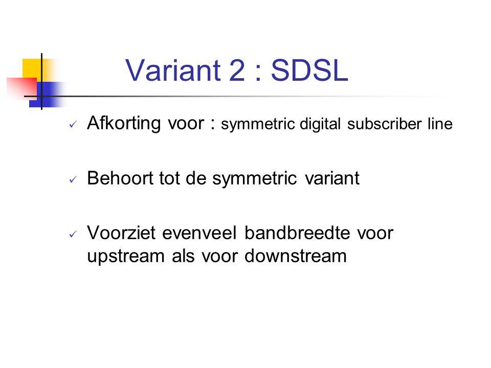 Variant 2 : SDSL Afkorting voor : symmetric digital subscriber line