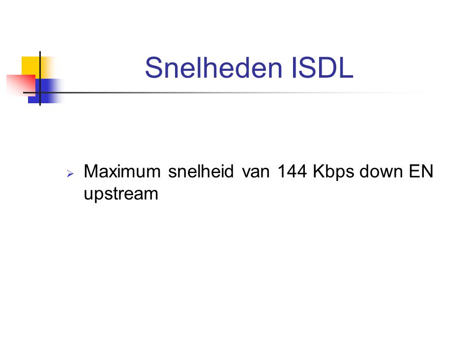 Snelheden ISDL Maximum snelheid van 144 Kbps down EN upstream