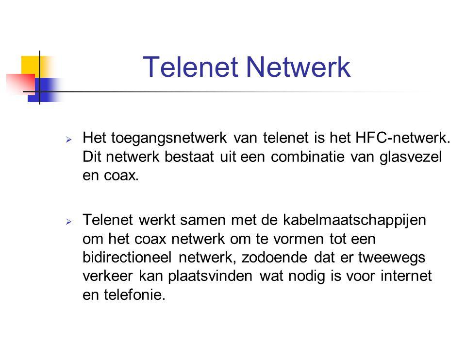 Telenet Netwerk Het toegangsnetwerk van telenet is het HFC-netwerk. Dit netwerk bestaat uit een combinatie van glasvezel en coax.