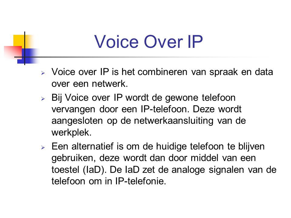 Voice Over IP Voice over IP is het combineren van spraak en data over een netwerk.