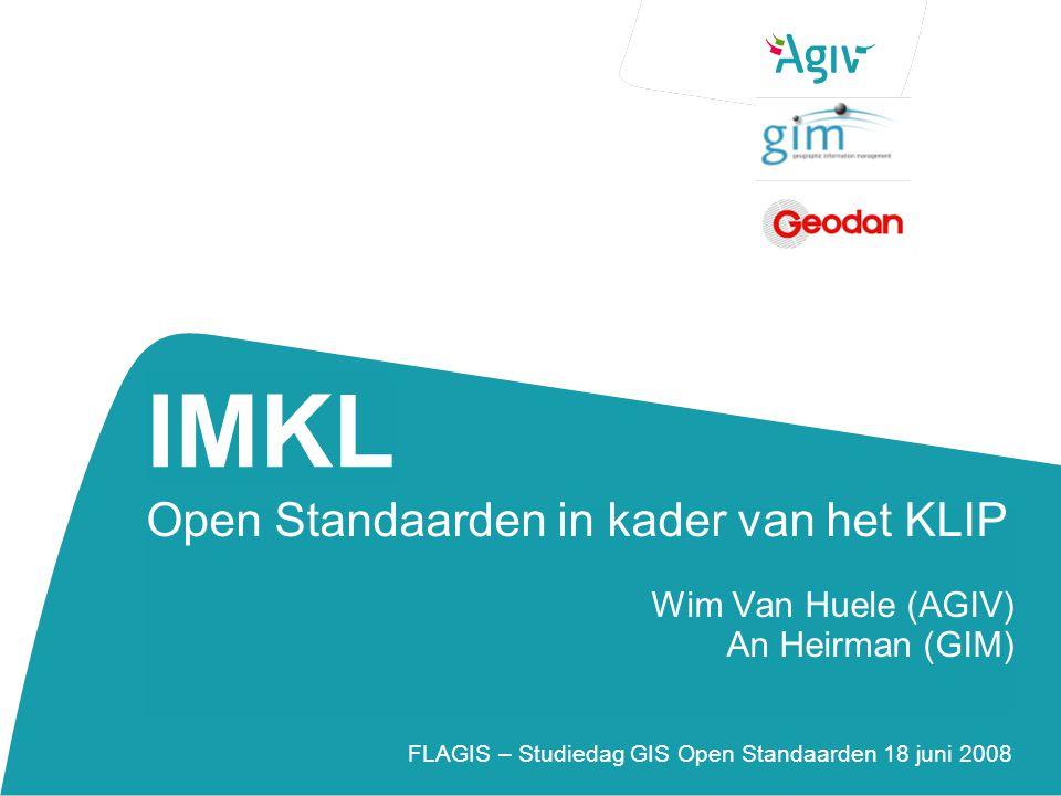 IMKL Open Standaarden in kader van het KLIP Wim Van Huele (AGIV)
