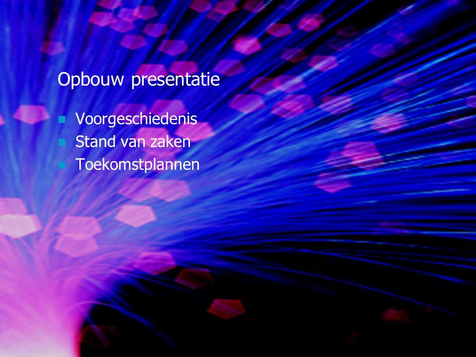 Opbouw presentatie Voorgeschiedenis Stand van zaken Toekomstplannen