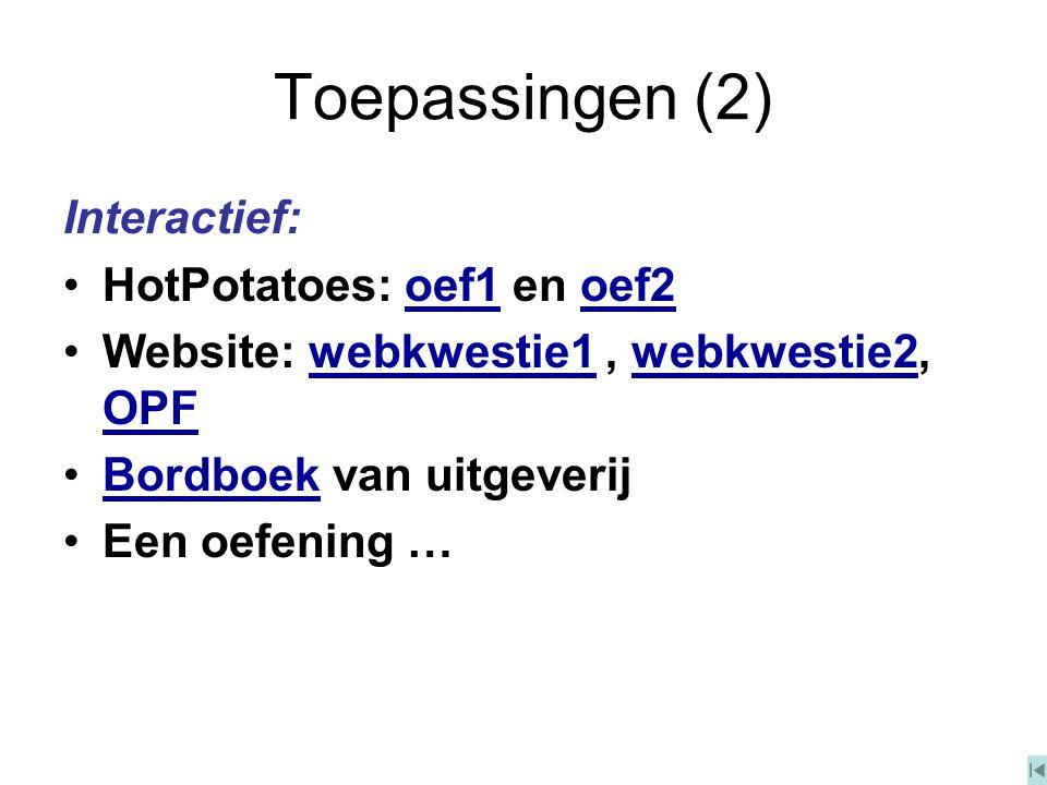 Toepassingen (2) Interactief: HotPotatoes: oef1 en oef2