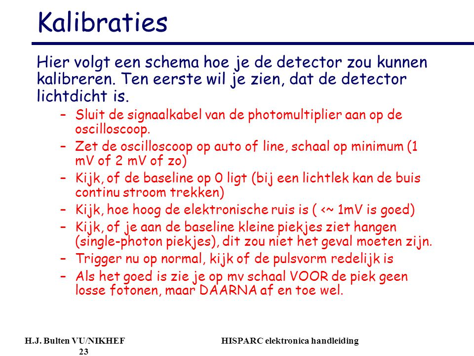 Kalibraties Hier volgt een schema hoe je de detector zou kunnen kalibreren. Ten eerste wil je zien, dat de detector lichtdicht is.