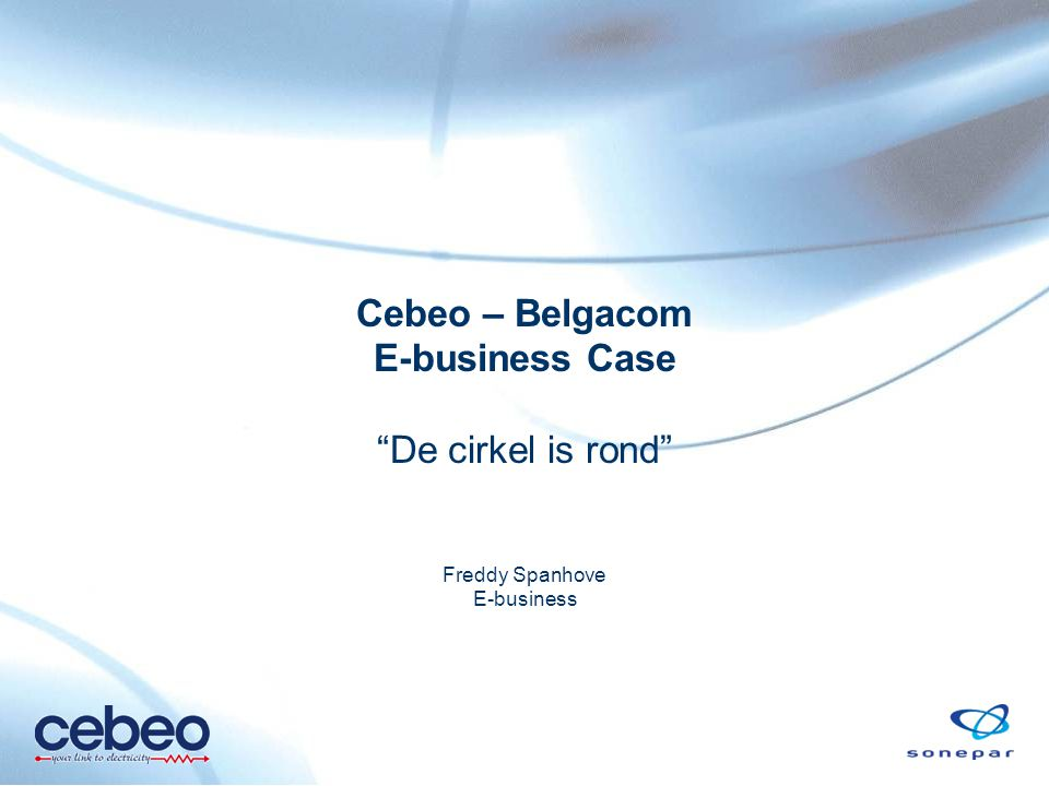 Cebeo – Belgacom E-business Case De cirkel is rond Freddy Spanhove E-business