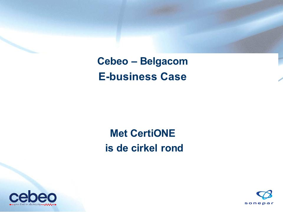 Cebeo – Belgacom E-business Case Met CertiONE is de cirkel rond