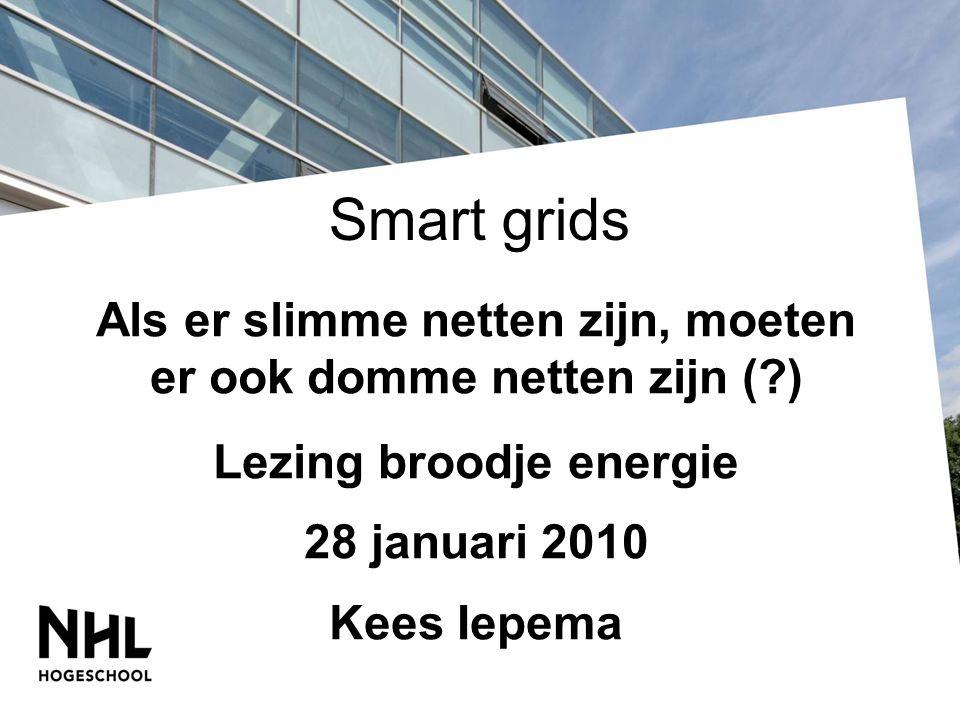 Smart grids Als er slimme netten zijn, moeten er ook domme netten zijn ( ) Lezing broodje energie.